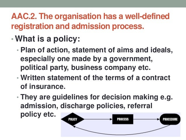 AAC.2. The organisation has a well-defined registration and admission process. • What is a process? • PROCESS: • Connected...
