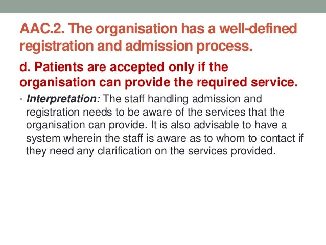 AAC.2. The organisation has a well-defined registration and admission process. e. The Documented policies and procedures a...