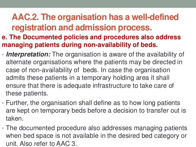 AAC.2. The organisation has a well-defined registration and admission process. f. The staff is aware of these processes. •...