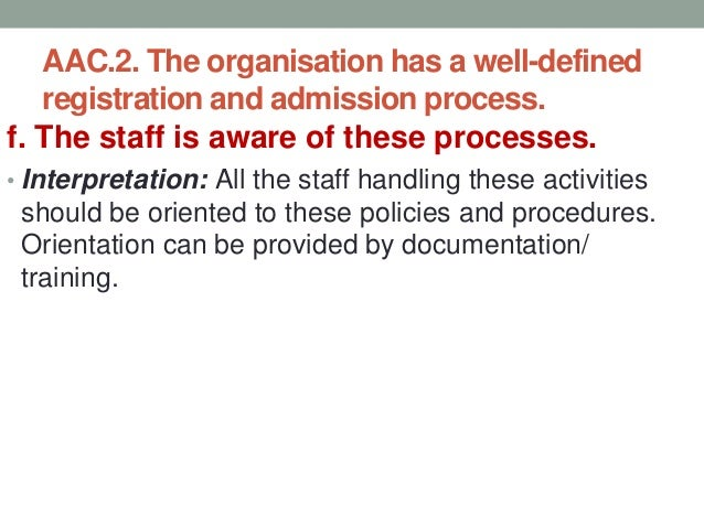 AAC.2. The organisation has a well-defined registration and admission process. g. Maintenance of separate daily record of ...