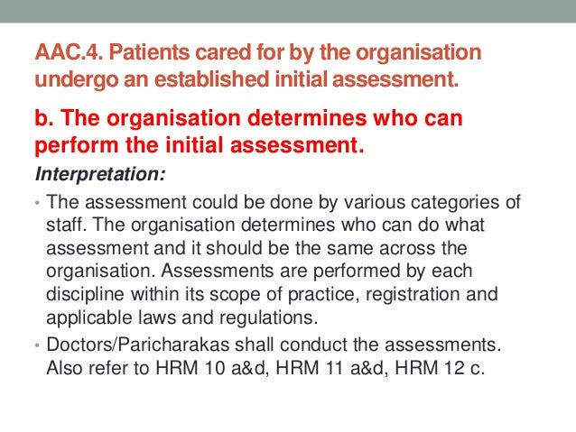 AAC.4. Patients cared for by the organisation undergo an established initial assessment. c. The organisation defines the t...