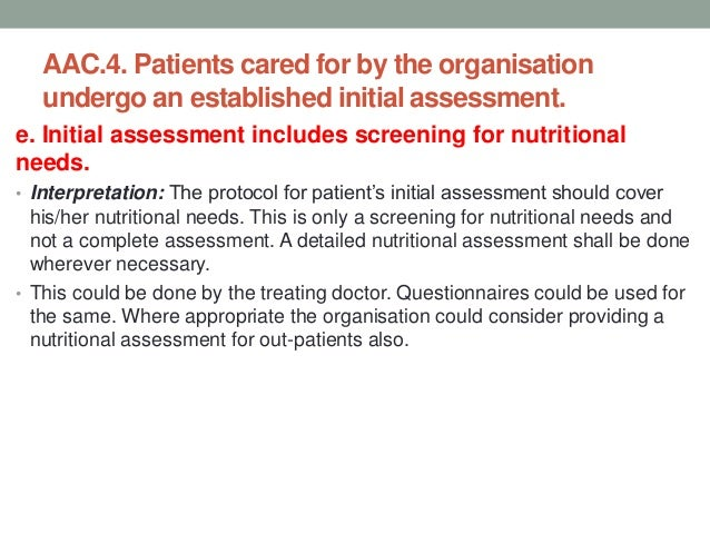 AAC.4. Patients cared for by the organisation undergo an established initial assessment. f. Care plan has to be documented...