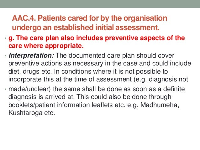 AAC.4. Patients cared for by the organisation undergo an established initial assessment. h. The care plan is countersigned...