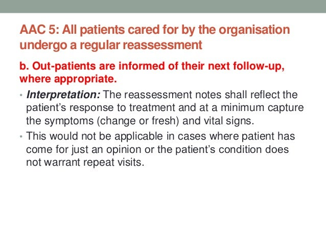AAC 5: All patients cared for by the organisation undergo a regular reassessment c. For in-patients during reassessment th...