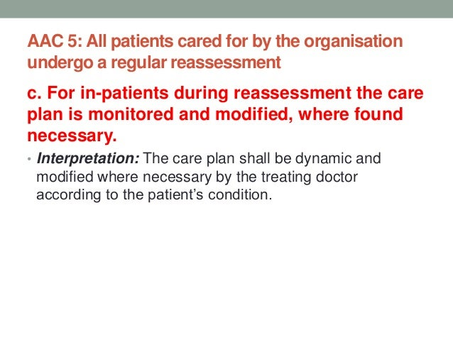 AAC 5: All patients cared for by the organisation undergo a regular reassessment d. Staff involved in direct clinical care...