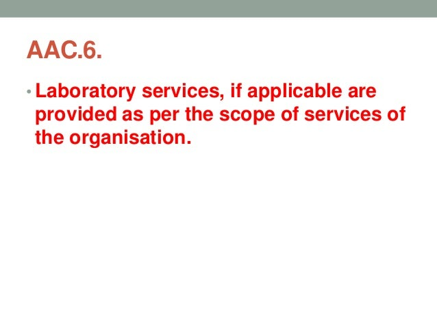AAC 6: Laboratory services, if applicable are provided as per the scope of services of the organisation a. Scope of the la...