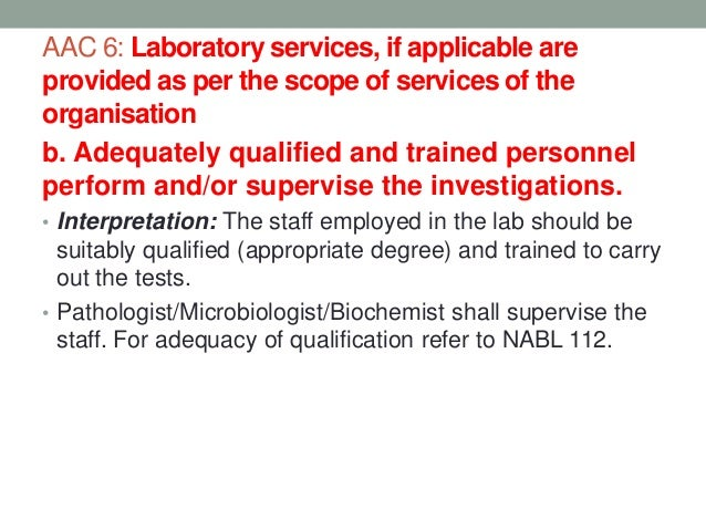 AAC 6: Laboratory services, if applicable are provided as per the scope of services of the organisation c. Documented poli...