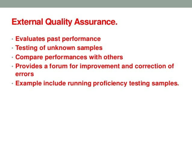 Why external quality assurance? • To detect hidden problems • To compare your performance with others and improve quality.