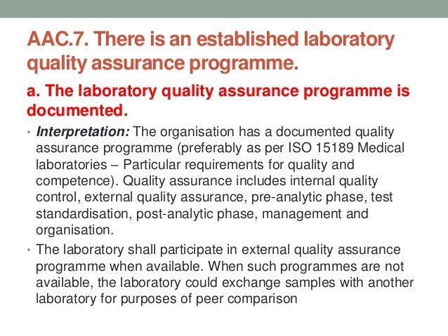 AAC.7. There is an established laboratory quality assurance programme. b. The programme addresses verification and/or vali...