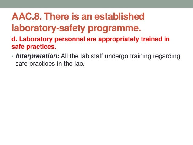 AAC.8. There is an established laboratory-safety programme. e. Laboratory personnel are provided with appropriate safety e...