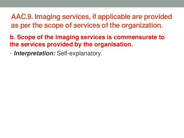 AAC.9. Imaging services, if applicable are provided as per the scope of services of the organization. c. The infrastructur...
