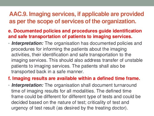AAC.9. Imaging services, if applicable are provided as per the scope of services of the organization. e. Documented polici...