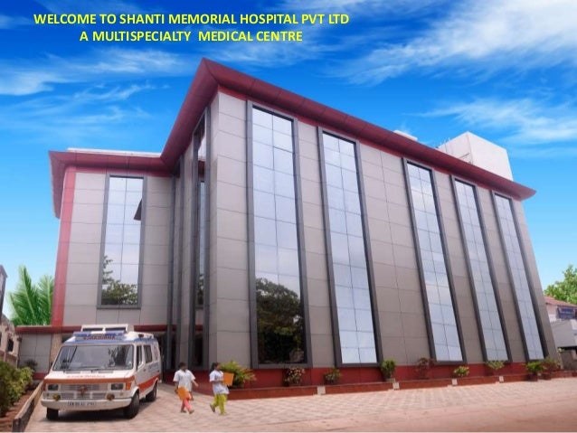 WELCOME TO SHANTI MEMORIAL HOSPITAL PVT LTD A MULTISPECIALTY MEDICAL CENTRE