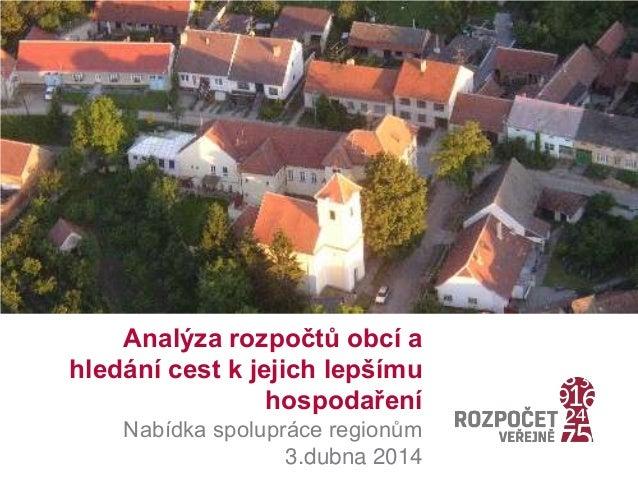 Analýza rozpočtů obcí a hledání cest k jejich lepšímu hospodaření Nabídka spolupráce regionům 3.dubna 2014
