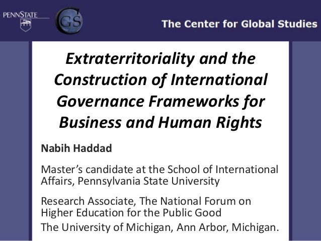 Extraterritoriality and the  Construction of International  Governance Frameworks for   Business and Human RightsNabih Had...
