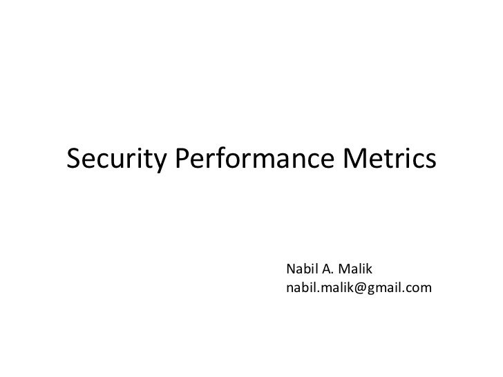 Security Performance Metrics<br />Nabil A. Malik<br />nabil.malik@gmail.com<br />