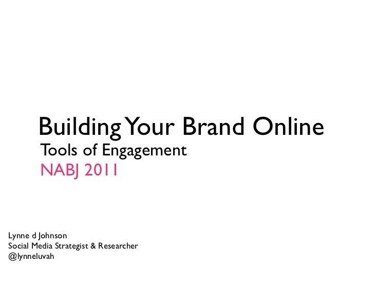 Building Your Brand Online        Tools of Engagement        NABJ 2011Lynne d JohnsonSocial Media Strategist & Researcher@...