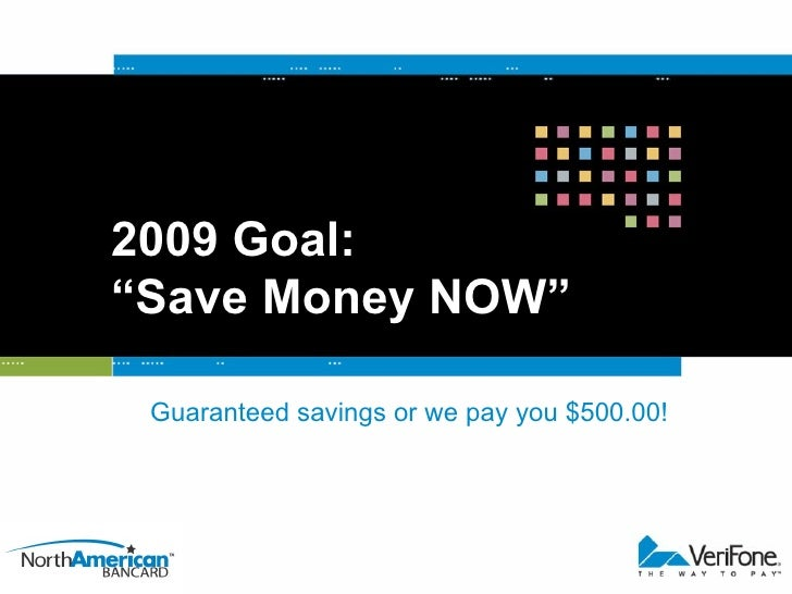 """2009 Goal:  """"Save Money NOW"""" Guaranteed savings or we pay you $500.00!"""