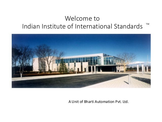 Welcome to Indian Institute of International Standards A Unit of Bharti Automation Pvt. Ltd. TM
