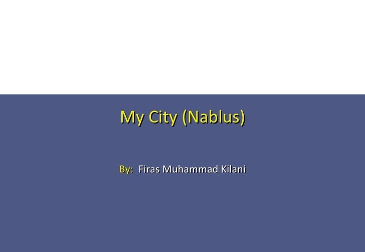 My City (Nablus) By:   Firas Muhammad Kilani