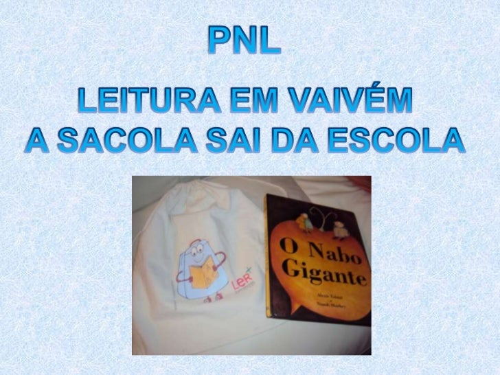 PNL<br />LEITURA EM VAIVÉM<br />A SACOLA SAI DA ESCOLA<br />