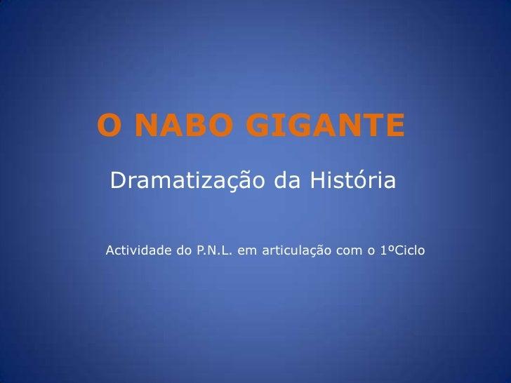 O NABO GIGANTE<br />Dramatização da História<br />Actividade do P.N.L. em articulação com o 1ºCiclo<br />