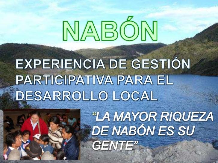 """NABÓN<br />EXPERIENCIA DE GESTIÓN PARTICIPATIVA PARA EL DESARROLLO LOCAL<br />""""LA MAYOR RIQUEZA DE NABÓN ES SU GENTE""""<br />"""