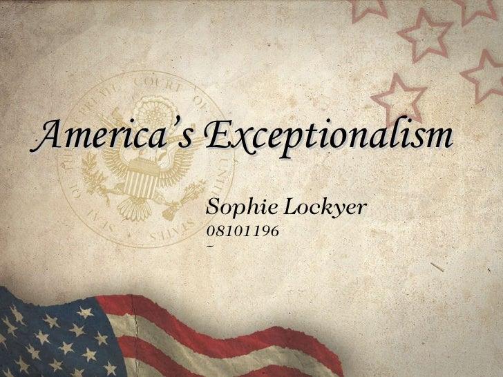 America's Exceptionalism  Sophie Lockyer  08101196 ~