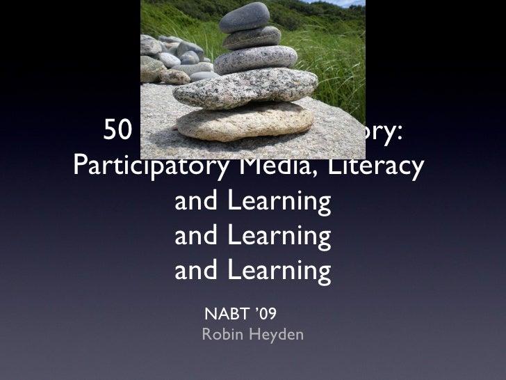 50 Ways to Tell a Story: Participatory Media, Literacy  and Learning and Learning and Learning <ul><li>NABT '09  </li></ul...