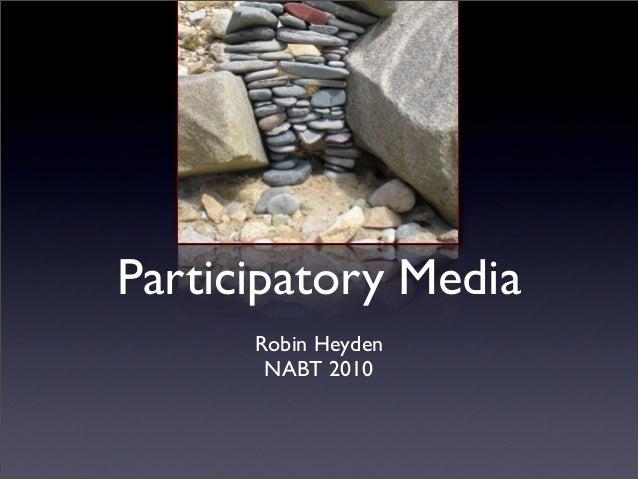 Participatory Media Robin Heyden NABT 2010