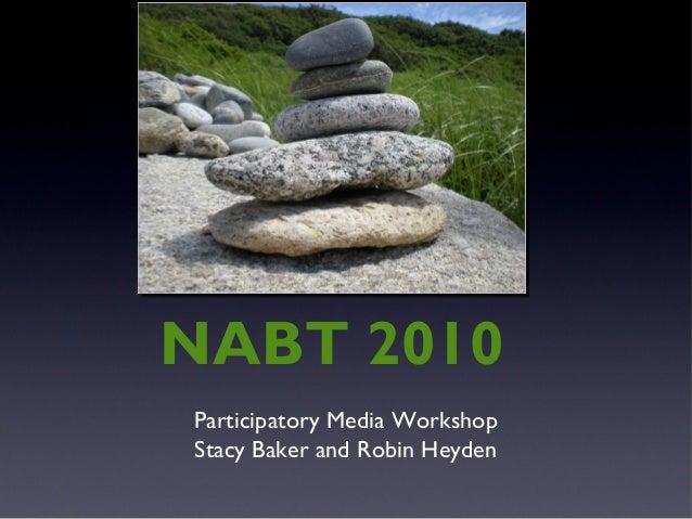 Participatory Media Workshop Stacy Baker and Robin Heyden NABT 2010