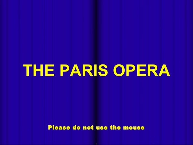 THE PARIS OPERA  Please do not use the mouse 