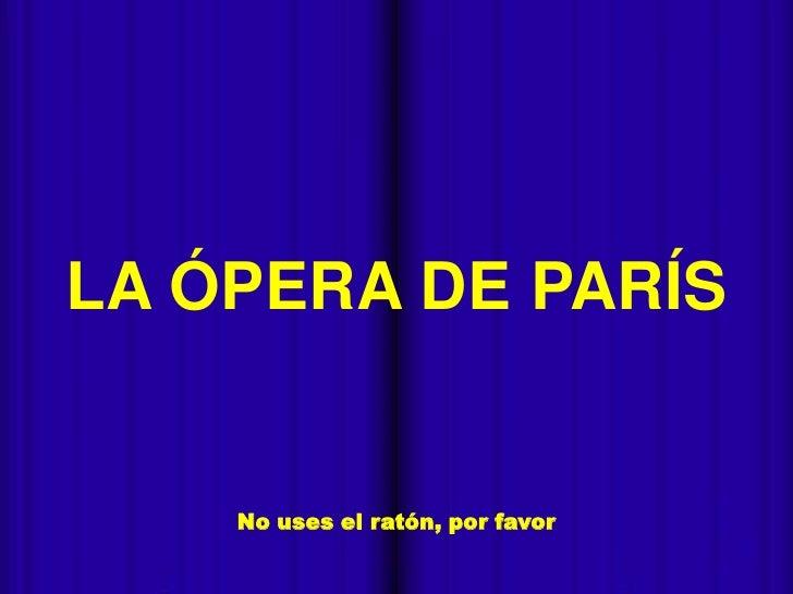 LA ÓPERA DE PARÍS        No uses el ratón, por favor-