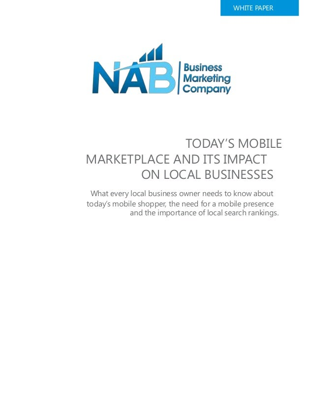 WHITE PAPER TODAY'S MOBILE MARKETPLACE AND ITS IMPACT ON LOCAL BUSINESSES What every local business owner needs to know ab...