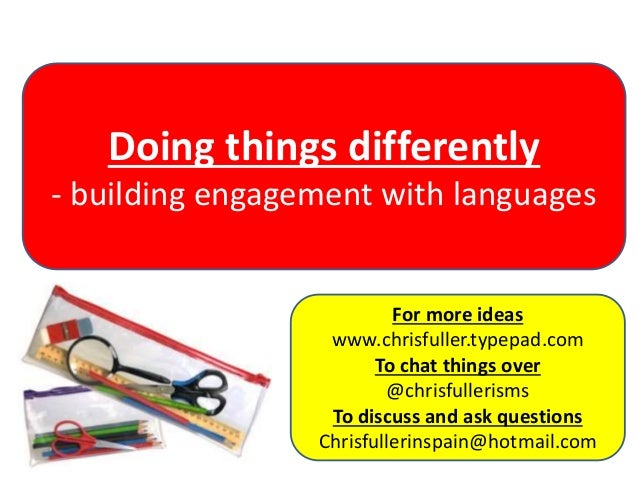 www.dragonfly-training.co.uk Doing things differently - building engagement with languages For more ideas www.chrisfuller....