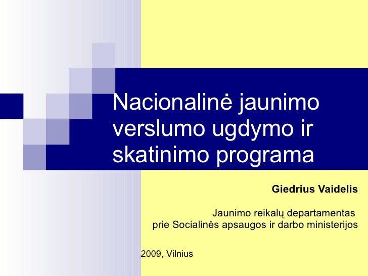 Nacionalinė jaunimo verslumo ugdymo ir skatinimo programa Giedrius Vaidelis Jaunimo reikalų departamentas  prie Socialinės...