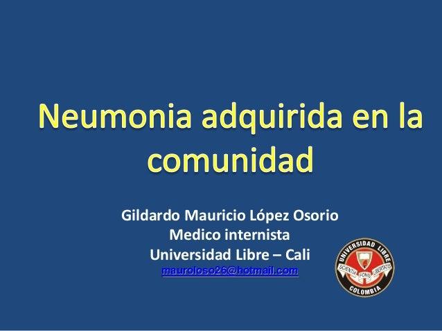 Gildardo Mauricio López Osorio Medico internista Universidad Libre – Cali mauroloso26@hotmail.com