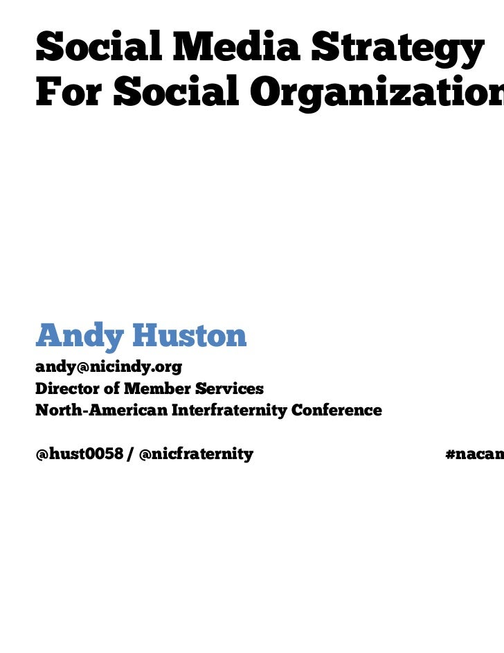 Social Media StrategyFor Social OrganizationsAndy Hustonandy@nicindy.orgDirector of Member ServicesNorth-American Interfra...