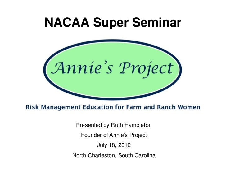 NACAA Super Seminar    Presented by Ruth Hambleton      Founder of Annie's Project            July 18, 2012   North Charle...