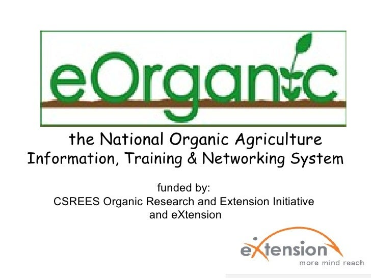 the National Organic Agriculture  Information, Training & Networking System funded by:  CSREES Organic Research and Extens...