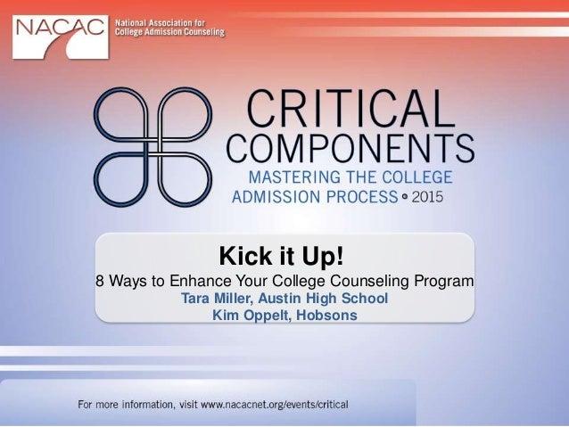 Kick it Up! 8 Ways to Enhance Your College Counseling Program Tara Miller, Austin High School Kim Oppelt, Hobsons