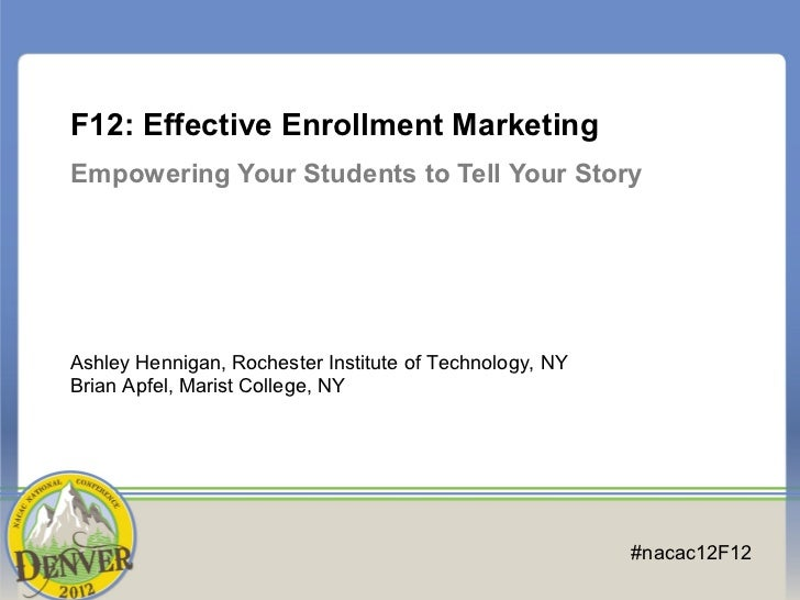 F12: Effective Enrollment MarketingEmpowering Your Students to Tell Your StoryAshley Hennigan, Rochester Institute of Tech...