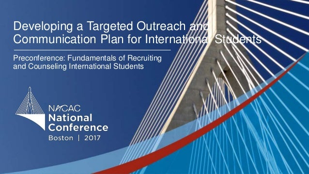 #NACAC17 Developing a Targeted Outreach and Communication Plan for International Students Preconference: Fundamentals of R...
