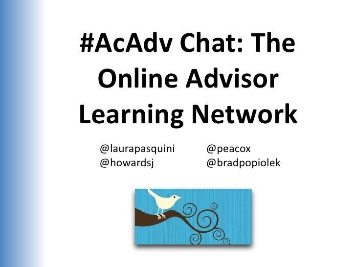 #AcAdv Chat: The Online Advisor Learning Network<br />@laurapasquini@peacox<br />@howardsj@bradpopiolek<br />