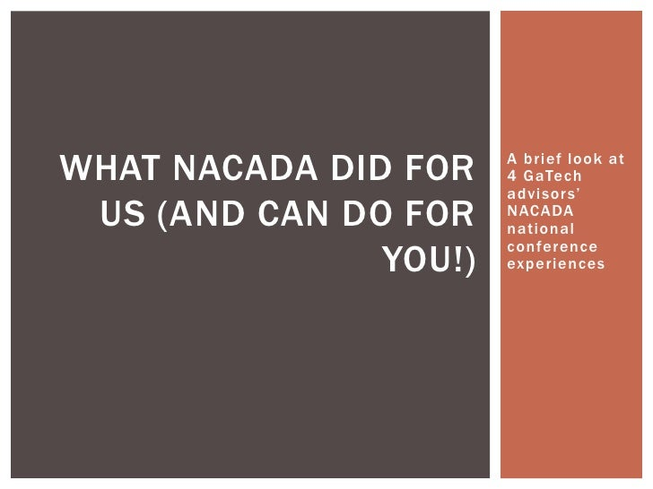WHAT NACADA DID FOR    A brief look at                       4 GaTech                       advisors' US (AND CAN DO FOR  ...
