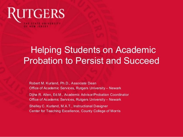 Helping Students on AcademicProbation to Persist and Succeed Robert M. Kurland, Ph.D., Associate Dean Office of Academic S...