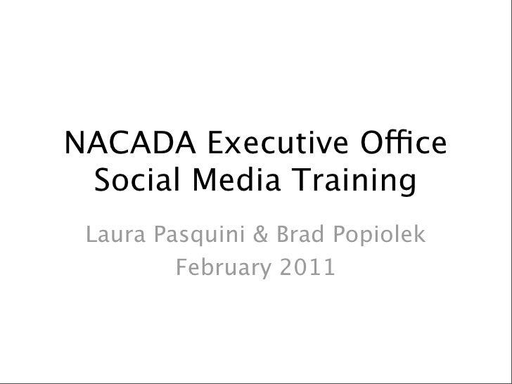 NACADA Executive Office Social Media Training Laura Pasquini & Brad Popiolek         February 2011