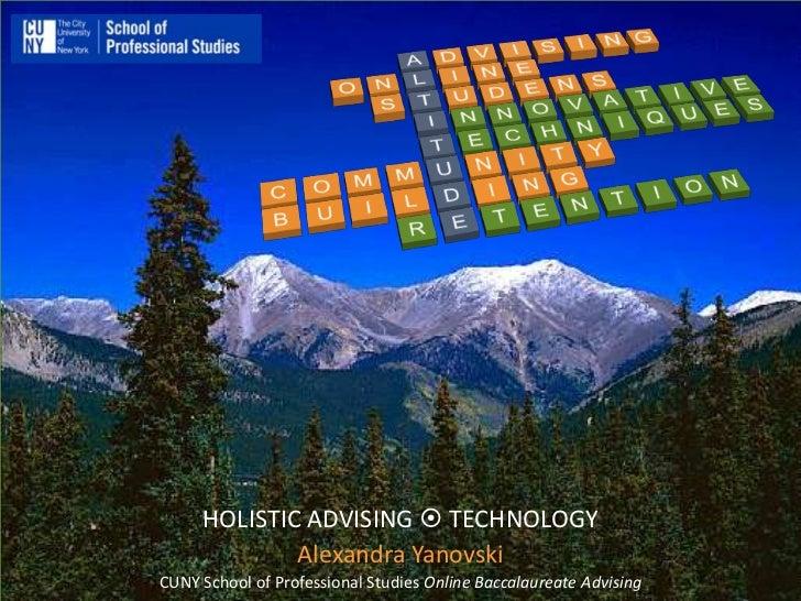 HOLISTIC ADVISING  TECHNOLOGY             Alexandra YanovskiCUNY School of Professional Studies Online Baccalaureate Advi...