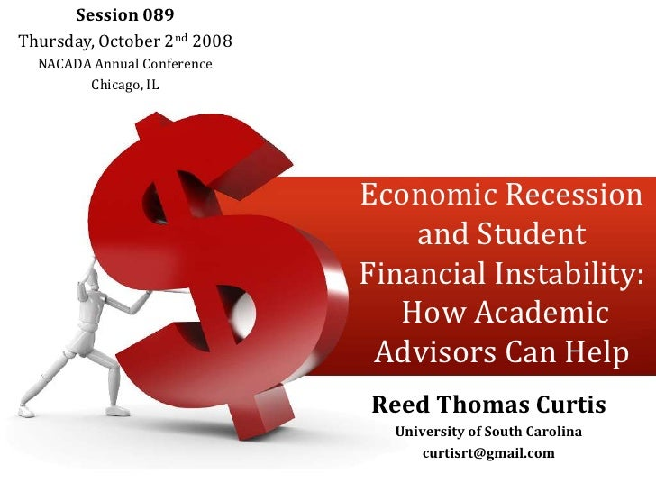 Session 089<br />Thursday, October 2nd 2008<br />NACADA Annual Conference<br />Chicago, IL<br />Economic Recession and Stu...