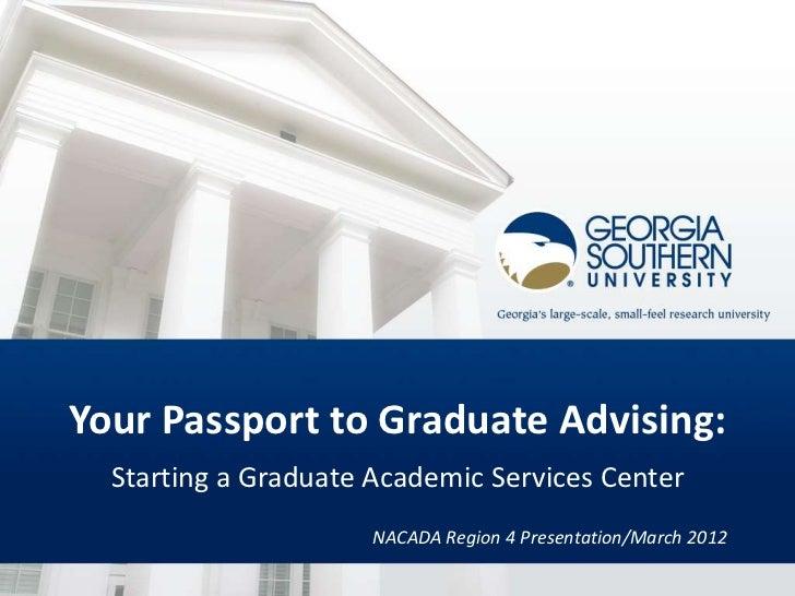 Your Passport to Graduate Advising:  Starting a Graduate Academic Services Center                      NACADA Region 4 Pre...
